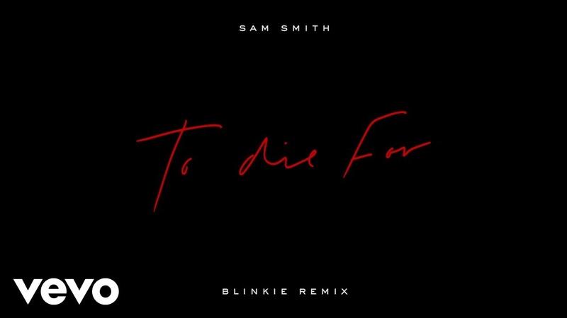 Sam Smith To Die For Blinkie Remix Audio