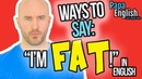 Stop Saying I'm FAT Learn English Expressions