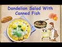 Dandelion Salad With Canned Fish / Book of recipes / Bon Appetit