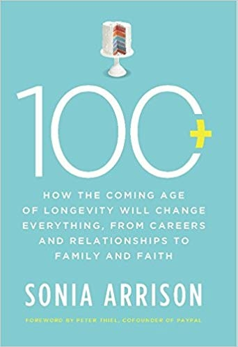 100 Plus How the Coming Age of Longevity Will Change Everything, From Careers and Relationships to Family and Faith