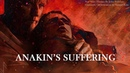 Star Wars Anakin's Suffering 1 Hour Cinematic Emotional Music