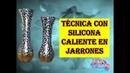 TECNICA CON SILIONA CALIENTE EN JARRONES