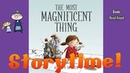 THE MOST MAGNIFICENT THING ~ Kids Books Read Aloud ~ Bedtime Stories for Kids ~ StoryTime Read Along