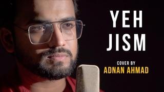 Yeh Jism | cover by Adnan Ahmad | Sing Dil Se | Jism 2 | Ali Azmat | Randeep Hooda, Sunny Leone