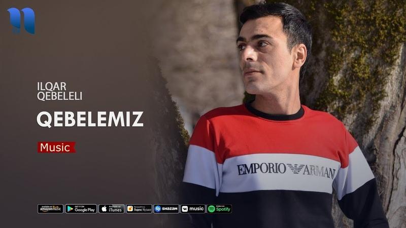 Ilqar Qebeleli - Qebelemiz (official music 2020)