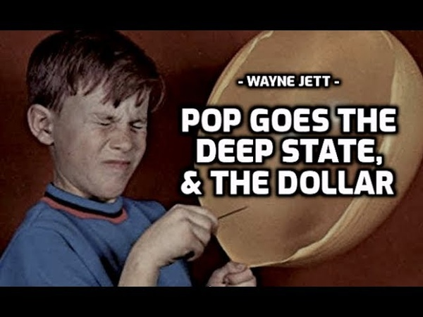 2020 POP GOES THE DEEP STATE THE DOLLAR Wayne Jett