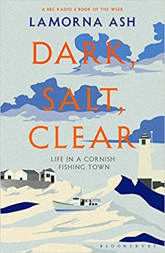Dark, Salt, Clear Life in a Cornish Fishing Town
