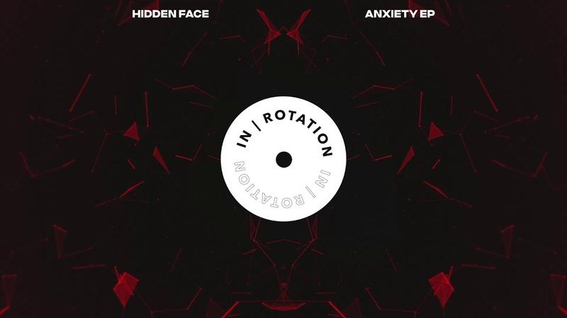 Hidden Face - Anxiety   IN ROTATION