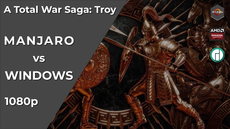 A Total War Saga Troy Manjaro 20 0 3 vs Windows 10 RX 5700 R3 3300X 1080p Linux Gaming