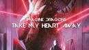 Imagine Dragons Take My Heart Away lyrics