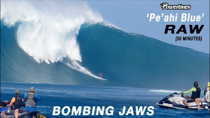 BOMBING JAWS RAW 50 minutes 'PE'AHI BLUE' FULL DAY POWERLINES
