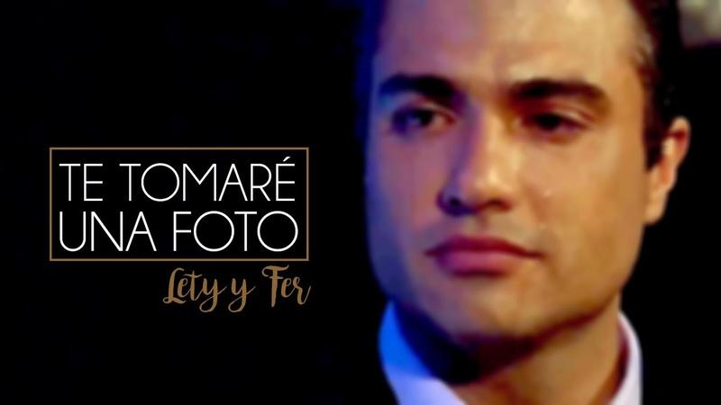 TE TOMARÉ UNA FOTO Lety Fernando ♥
