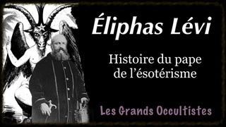 Éliphas Lévi, un adepte de la Haute Magie - Les Grands Occultistes