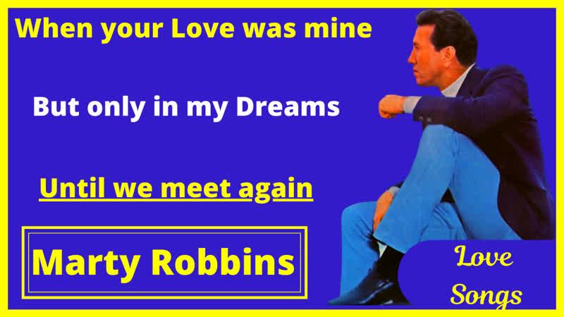 Marty Robbins sings Love Songs 1 Until we meet again When your love was mine