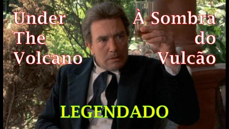 Under the Volcano ou À Sombra do Vulcão 1984 de John Huston LEGENDADO