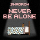 Shadrow0 - FNaF 4 - Never Be Alone