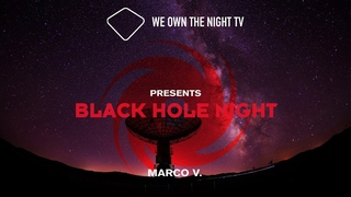 We Own the Night TV presents Black Hole Night with Marco V