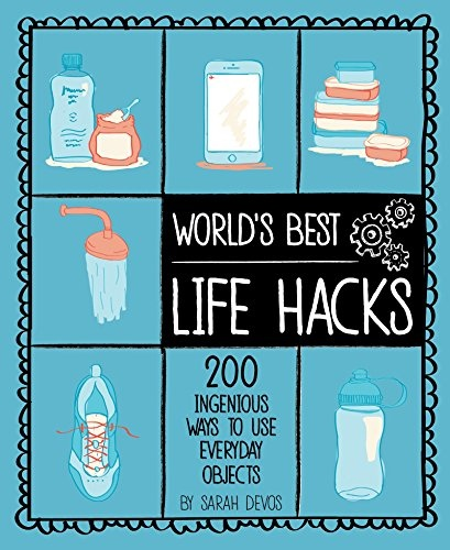 World's Best Life Hacks 200 Things That Make Your Life Easier